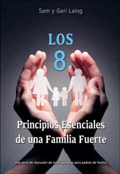 Los 8 Principios Esenciales de Una Familia Fuerte