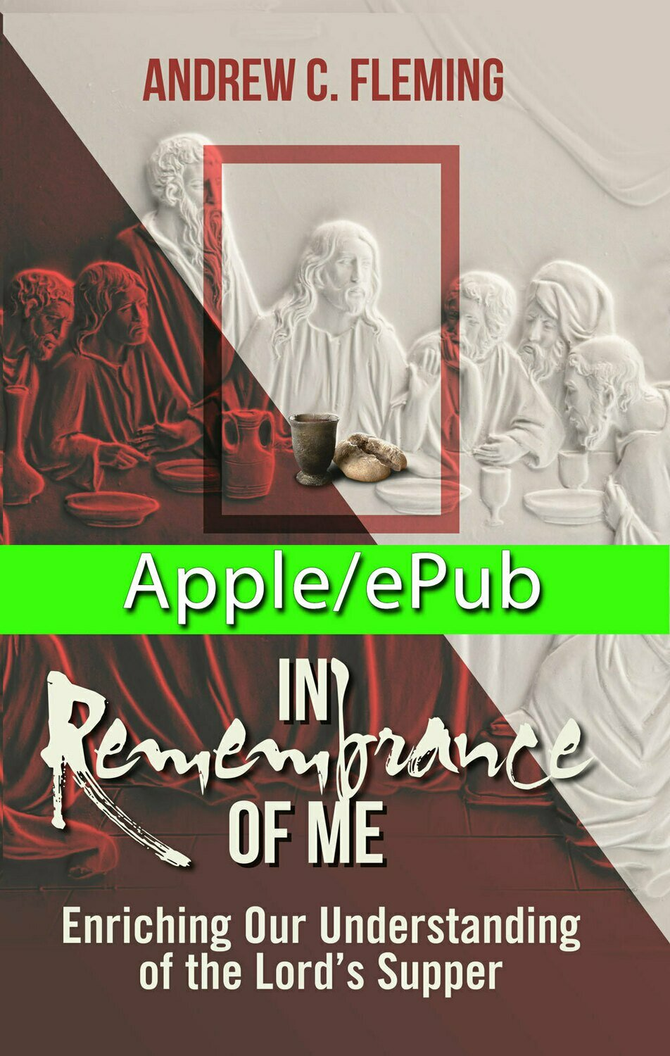 In Remembrance of Me–Enriching Our Understanding of the Lord's Supper-Apple/ePub