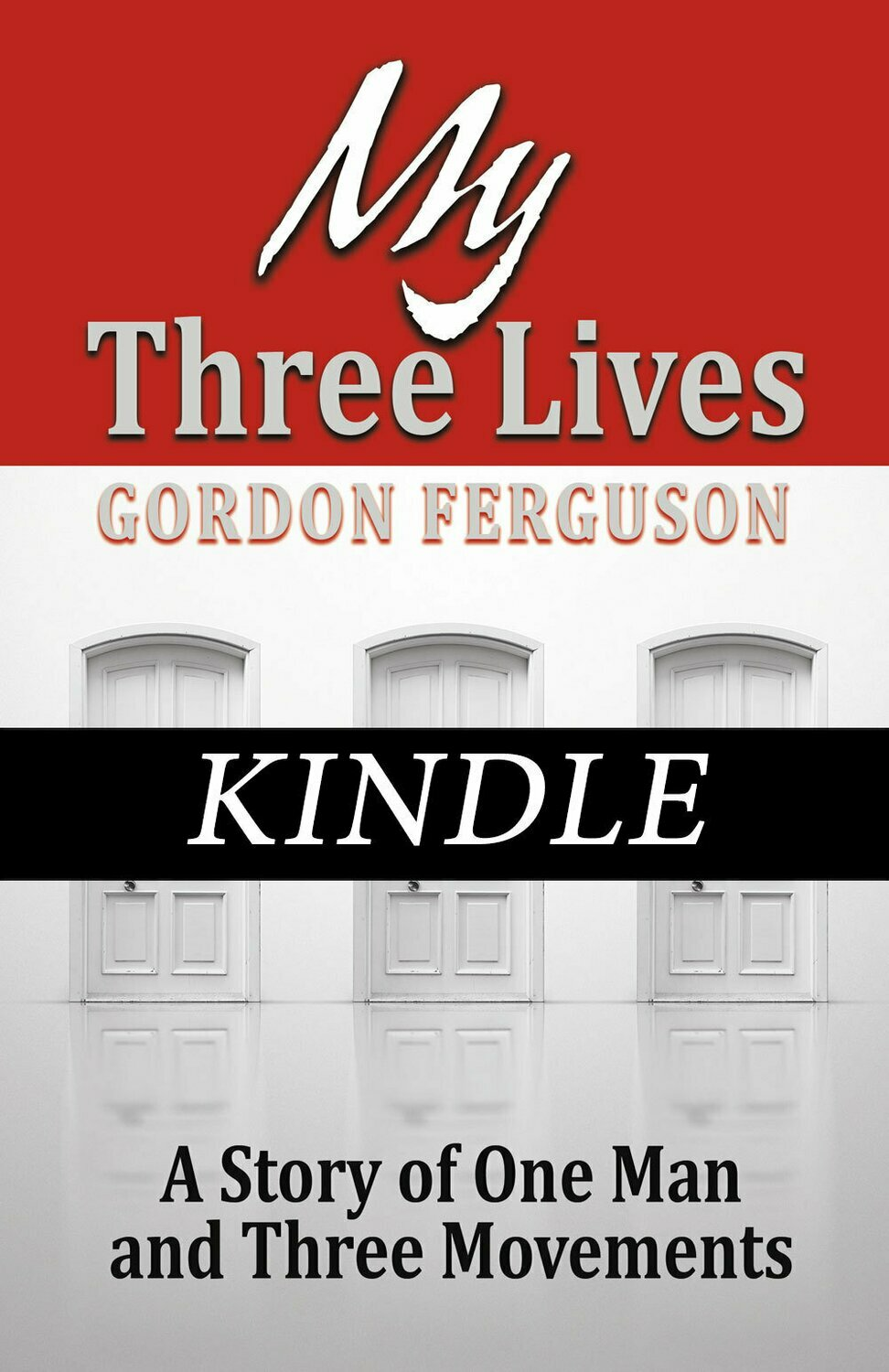 My Three Lives — A Story of One Man and Three Movements KINDLE