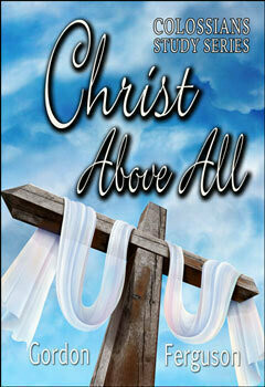 Christ Above All: Colossians Study Series