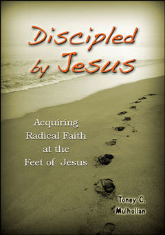 Discipled by Jesus: Acquiring Radical Faith at the Feet of Jesus