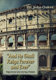 And He Shall Reign Forever and Ever Bringing Truth and Clarity to the Study of Revelation