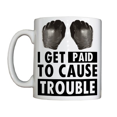 Personalised 'I Get Paid to Cause Trouble' Drinking Vessel