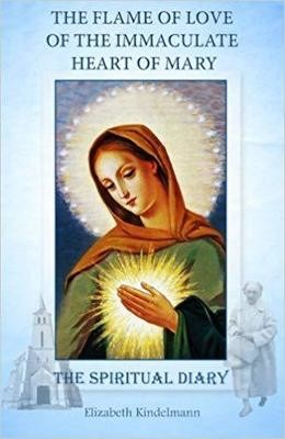 The Flame of Love of the Immaculate Heart of Mary: The Spiritual Diary by Elizabeth Kindelmann , paperback