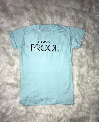 """""""i am PROOF"""" Spring Tees (click on photo to view available colors)"""