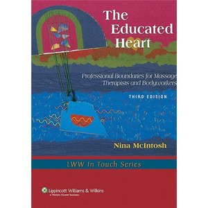 The Educated Heart: Professional Boundaries for Massage Therapists and Bodyworkers Third Edition